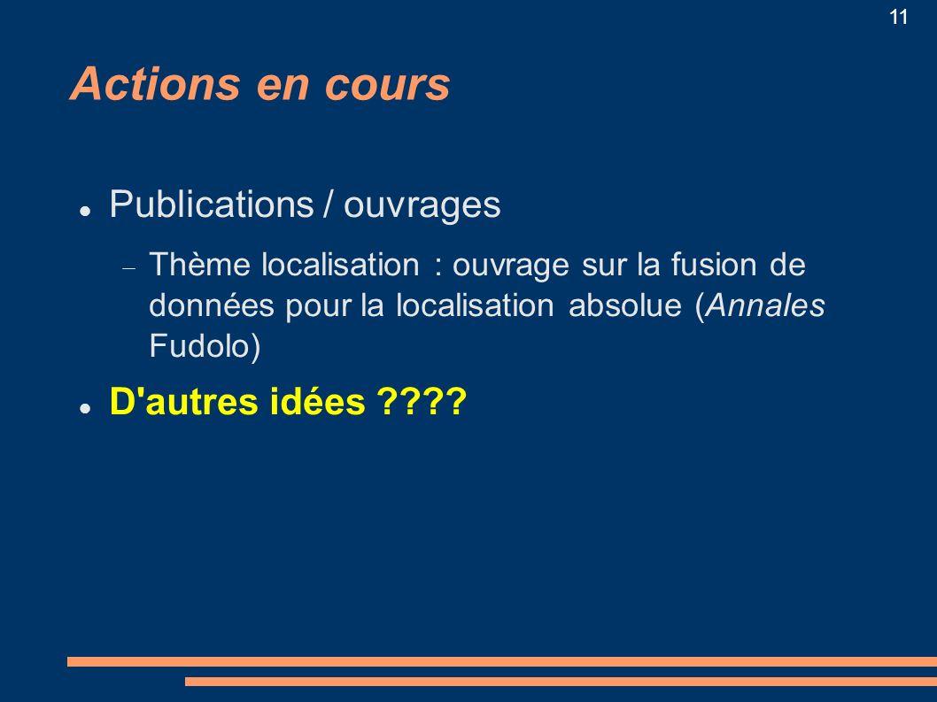 11 Actions en cours Publications / ouvrages Thème localisation : ouvrage sur la fusion de données pour la localisation absolue (Annales Fudolo) D'autr