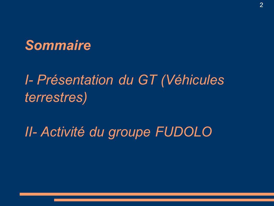 2 Sommaire I- Présentation du GT (Véhicules terrestres) II- Activité du groupe FUDOLO