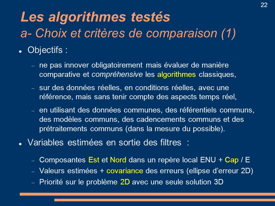 22 Les algorithmes testés a- Choix et critères de comparaison (1) Objectifs : ne pas innover obligatoirement mais évaluer de manière comparative et co