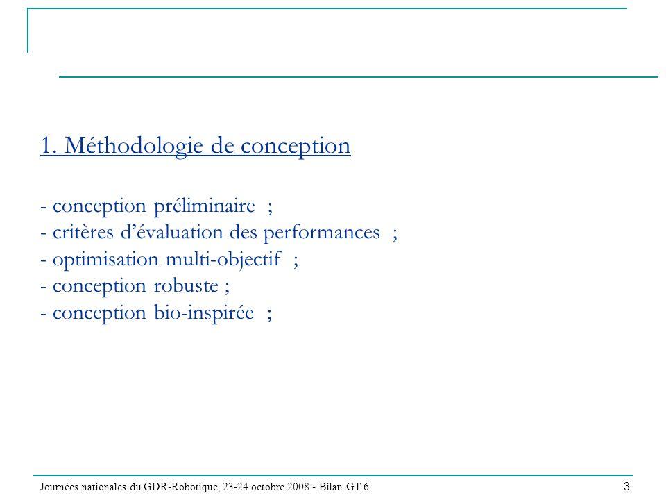Journées nationales du GDR-Robotique, 23-24 octobre 2008 - Bilan GT 6 3 1. Méthodologie de conception - conception préliminaire ; - critères dévaluati