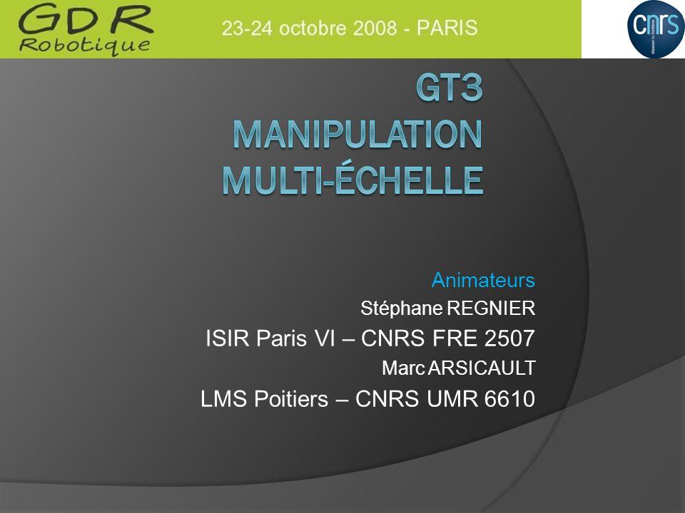 Animateurs Stéphane REGNIER ISIR Paris VI – CNRS FRE 2507 Marc ARSICAULT LMS Poitiers – CNRS UMR 6610