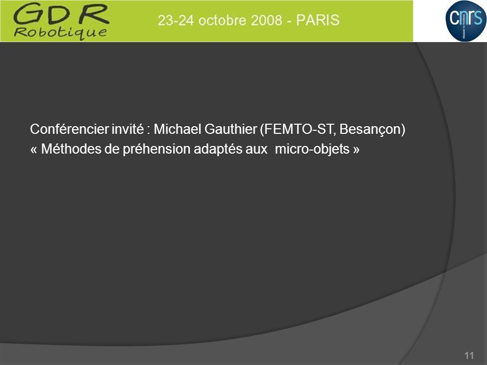 Conférencier invité : Michael Gauthier (FEMTO-ST, Besançon) « Méthodes de préhension adaptés aux micro-objets » 11