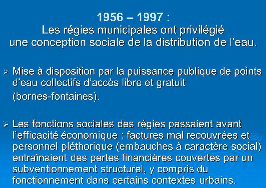 1956 – 1997 : Les régies municipales ont privilégié une conception sociale de la distribution de leau. Mise à disposition par la puissance publique de