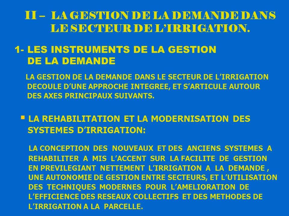 II – LA GESTION DE LA DEMANDE DANS LE SECTEUR DE LIRRIGATION. 1- LES INSTRUMENTS DE LA GESTION DE LA DEMANDE LA GESTION DE LA DEMANDE DANS LE SECTEUR