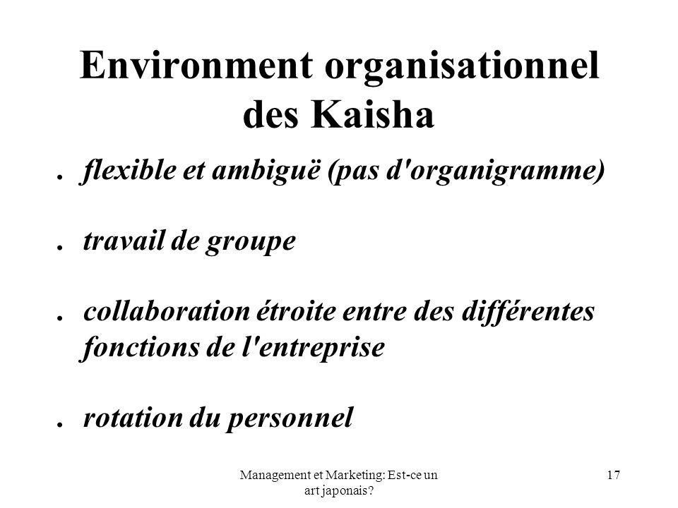 Management et Marketing: Est-ce un art japonais? 17 Environment organisationnel des Kaisha.flexible et ambiguë (pas d'organigramme).travail de groupe.
