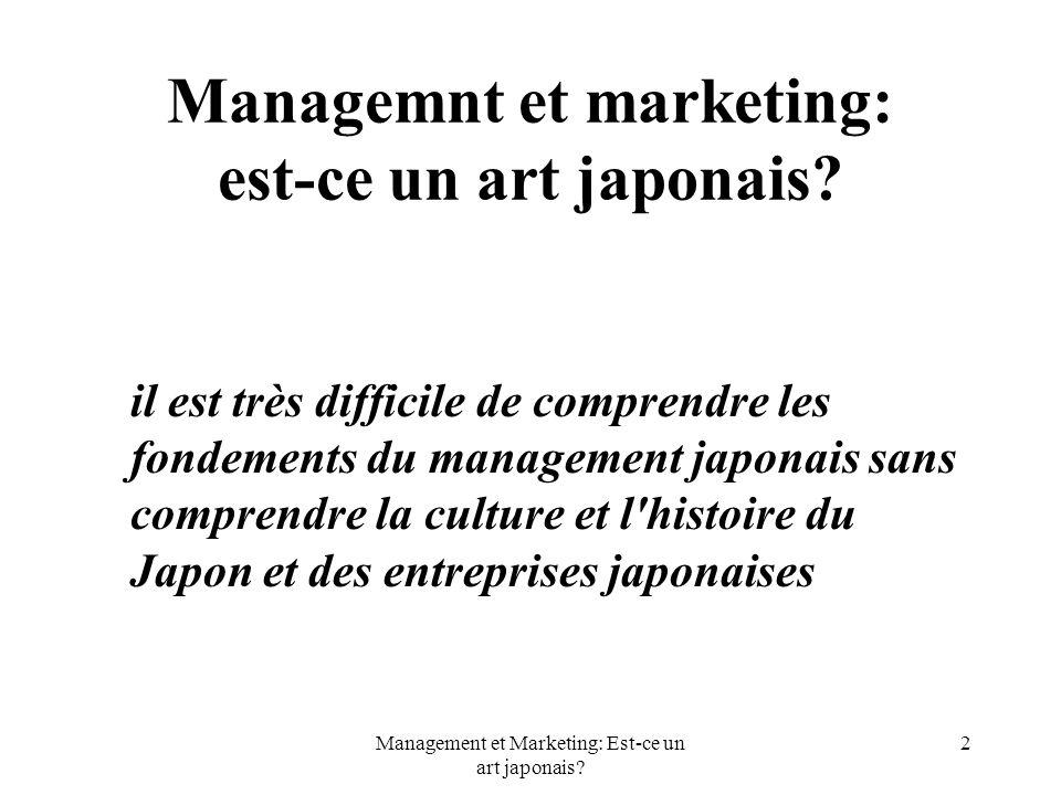 Management et Marketing: Est-ce un art japonais? 2 Managemnt et marketing: est-ce un art japonais? il est très difficile de comprendre les fondements