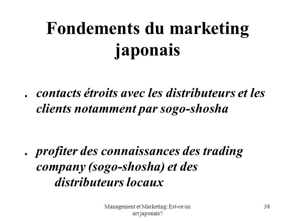 Management et Marketing: Est-ce un art japonais? 38 Fondements du marketing japonais. contacts étroits avec les distributeurs et les clients notamment