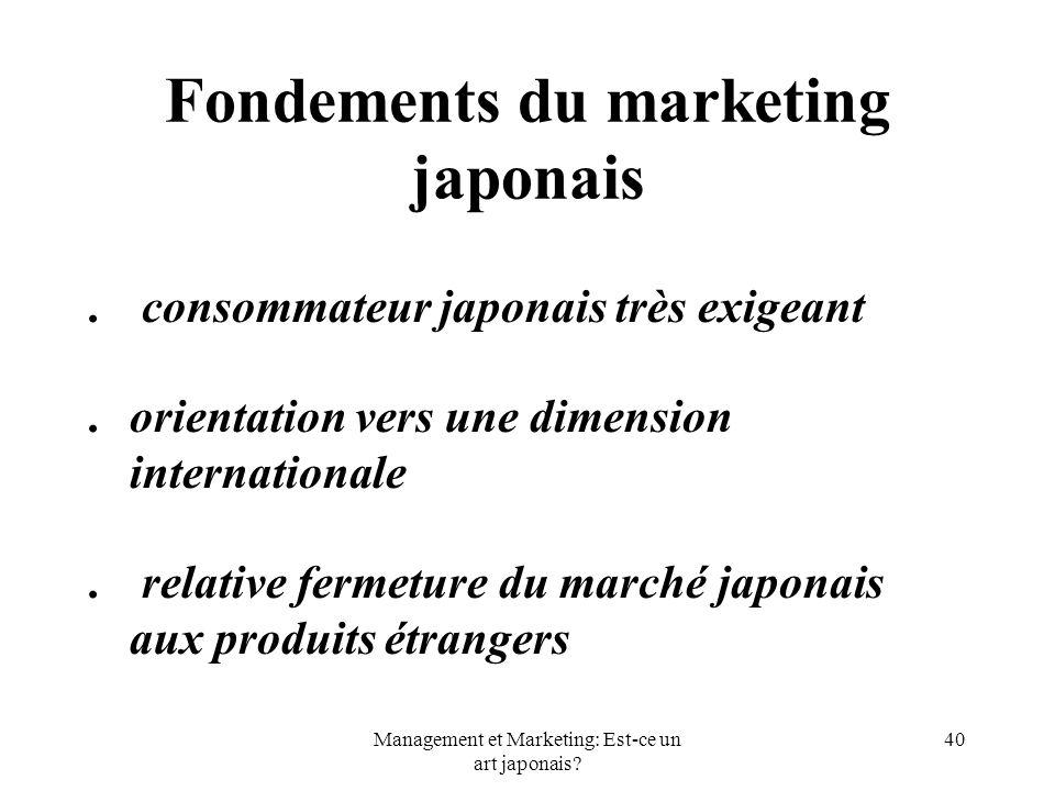 Management et Marketing: Est-ce un art japonais? 40 Fondements du marketing japonais. consommateur japonais très exigeant.orientation vers une dimensi