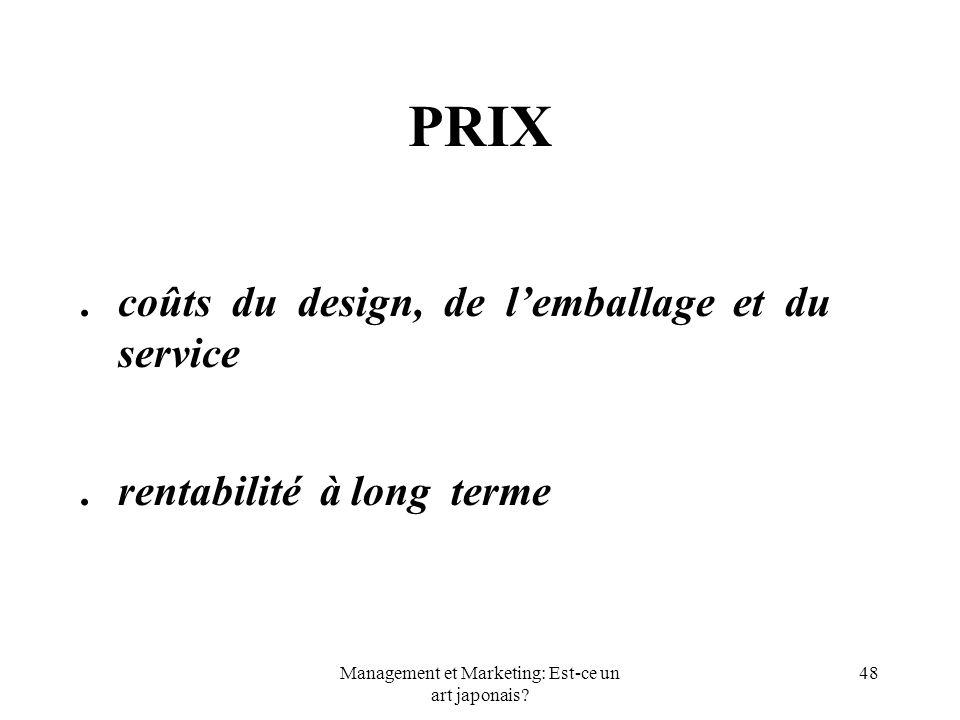 Management et Marketing: Est-ce un art japonais? 48 PRIX.coûts du design, de lemballage et du service.rentabilité à long terme