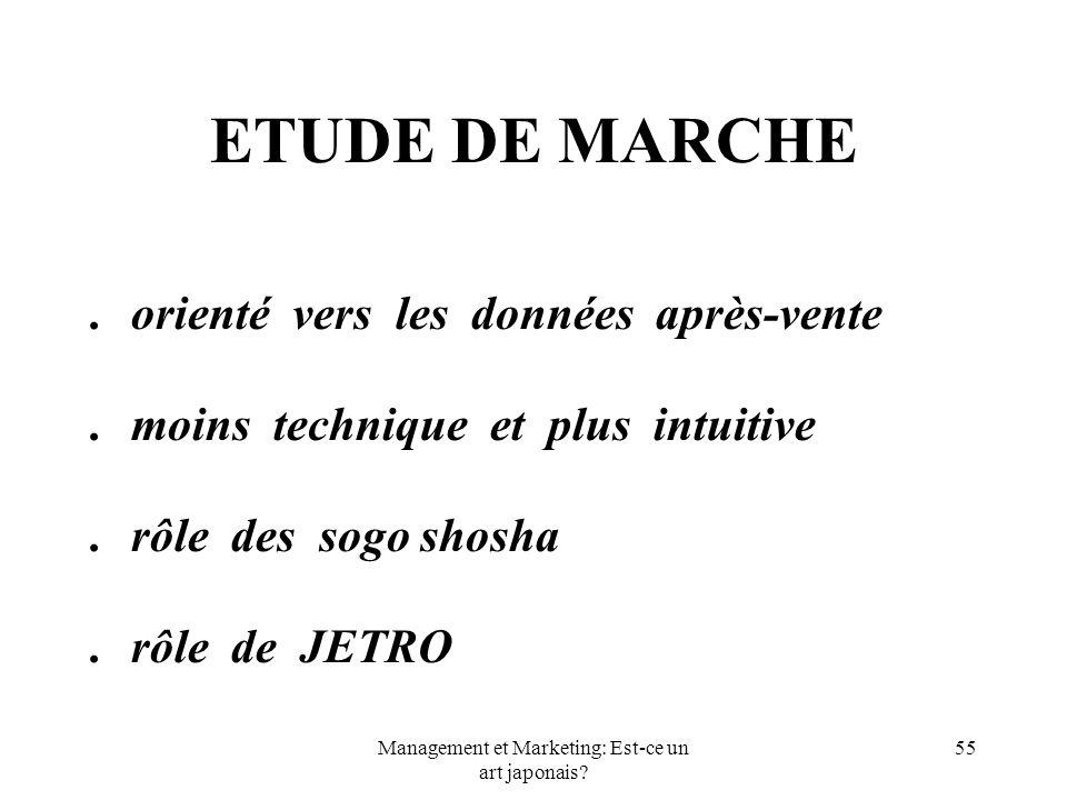 Management et Marketing: Est-ce un art japonais? 55 ETUDE DE MARCHE.orienté vers les données après-vente.moins technique et plus intuitive.rôle des so