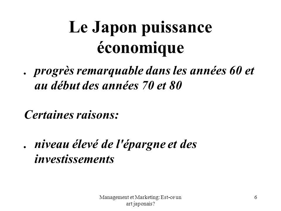 Management et Marketing: Est-ce un art japonais? 6 Le Japon puissance économique. progrès remarquable dans les années 60 et au début des années 70 et