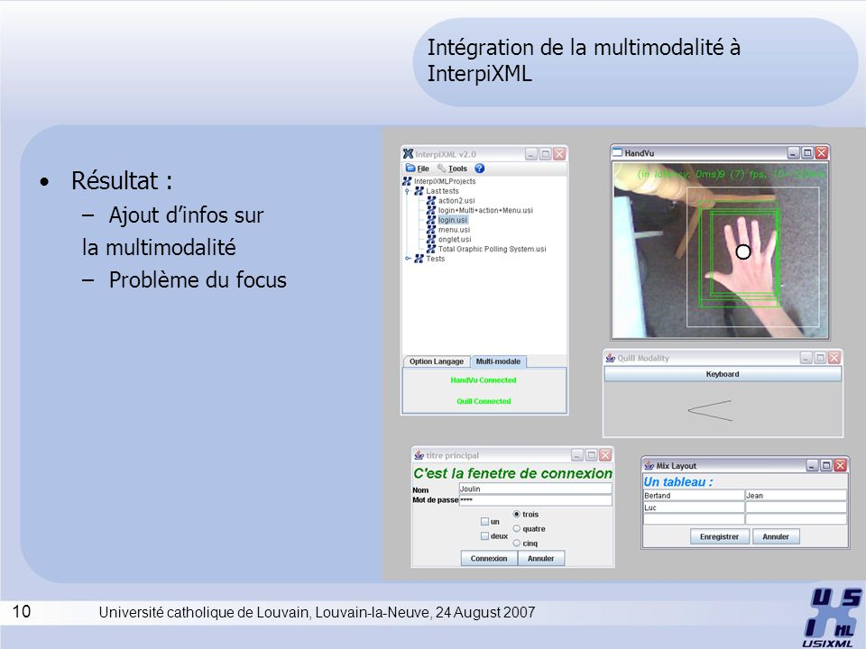 10 Université catholique de Louvain, Louvain-la-Neuve, 24 August 2007 Intégration de la multimodalité à InterpiXML Résultat : –Ajout dinfos sur la multimodalité –Problème du focus