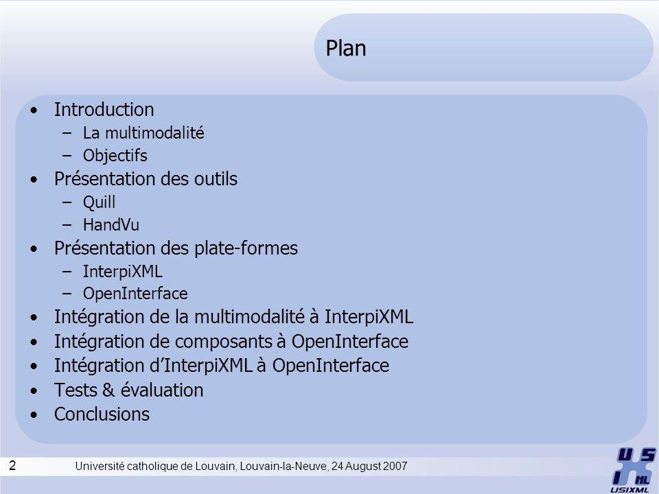 13 Université catholique de Louvain, Louvain-la-Neuve, 24 August 2007 Intégration dInterpiXML à OpenInterface Pipe-line Avantages: –