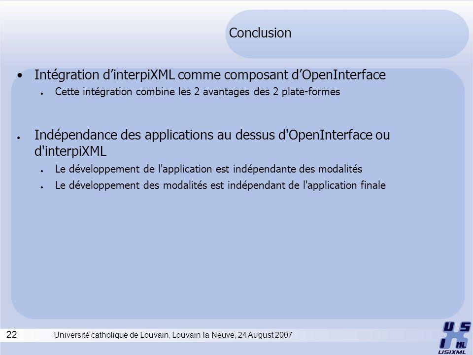 22 Université catholique de Louvain, Louvain-la-Neuve, 24 August 2007 Conclusion Intégration dinterpiXML comme composant dOpenInterface Cette intégrat