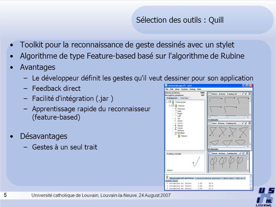 5 Université catholique de Louvain, Louvain-la-Neuve, 24 August 2007 Sélection des outils : Quill Toolkit pour la reconnaissance de geste dessinés ave