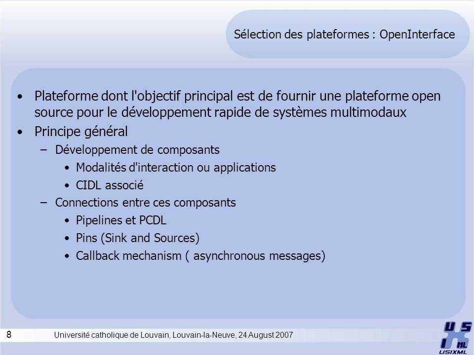 8 Université catholique de Louvain, Louvain-la-Neuve, 24 August 2007 Sélection des plateformes : OpenInterface Plateforme dont l'objectif principal es