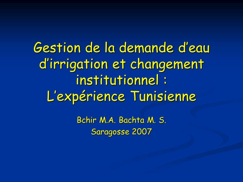 Gestion de la demande deau dirrigation et changement institutionnel : Lexpérience Tunisienne Bchir M.A. Bachta M. S. Saragosse 2007
