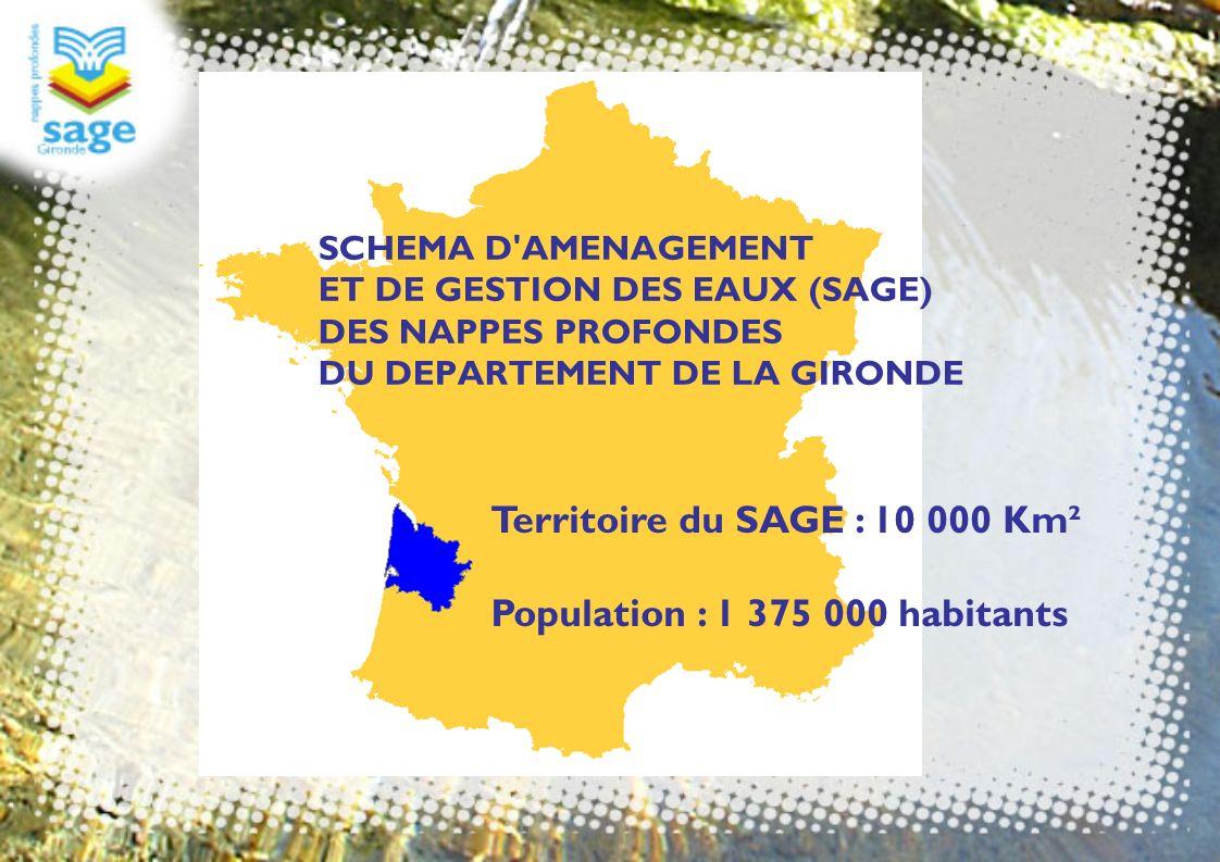 SCHEMA D'AMENAGEMENT ET DE GESTION DES EAUX (SAGE) DES NAPPES PROFONDES DU DEPARTEMENT DE LA GIRONDE Territoire du SAGE : 10 000 Km² Population : 1 37