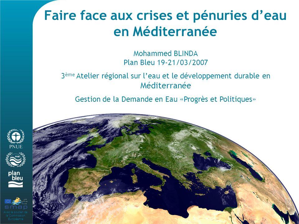 Faire face aux crises et pénuries deau en Méditerranée Mohammed BLINDA Plan Bleu 19-21/03/2007 3 ème Atelier régional sur leau et le développement durable en Méditerranée Gestion de la Demande en Eau «Progrès et Politiques»