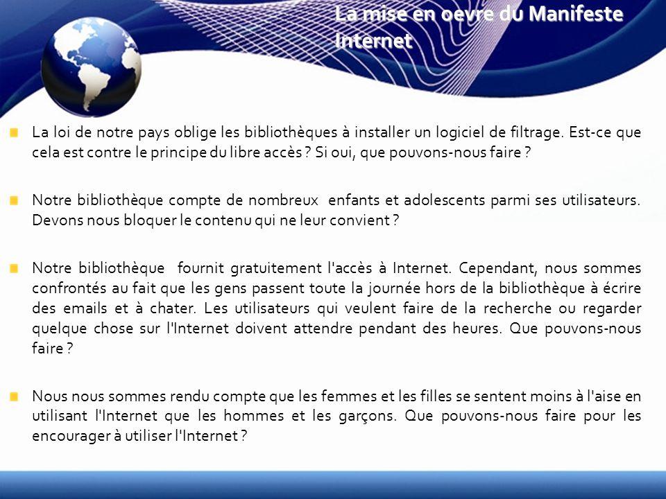La mise en oevre du Manifeste Internet La loi de notre pays oblige les bibliothèques à installer un logiciel de filtrage.