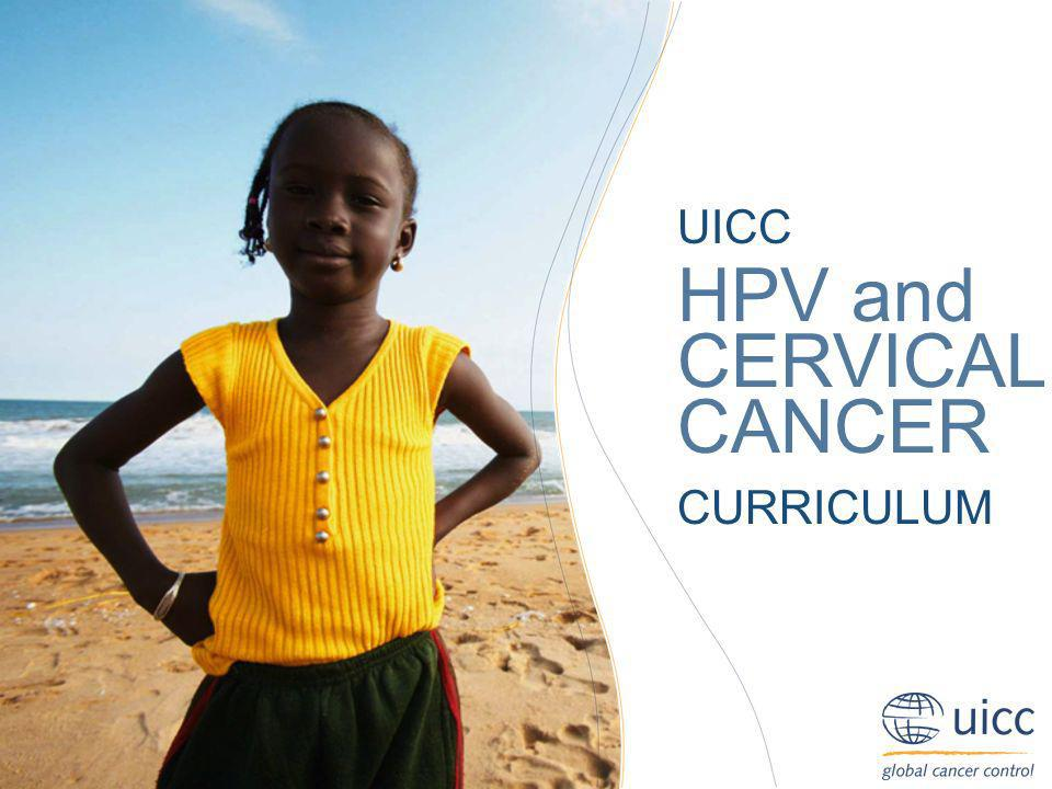 UICC HPV and Cervical Cancer Curriculum The role of HPV Ahti Anttila Phd, Harri Vertio MD PhD Slide 01 Chapitre 3.