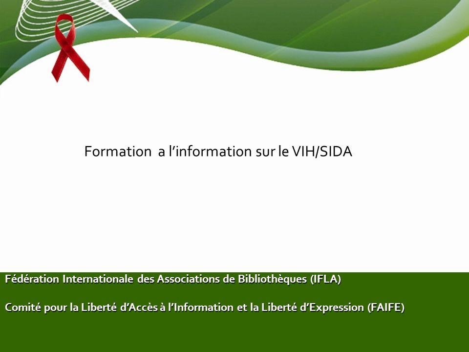 Formation a linformation sur le VIH/SIDA Fédération Internationale des Associations de Bibliothèques (IFLA) Comité pour la Liberté dAccès à lInformation et la Liberté dExpression (FAIFE)