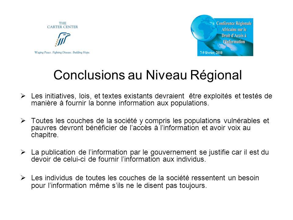 Conclusions au Niveau Régional Les initiatives, lois, et textes existants devraient être exploités et testés de manière à fournir la bonne information aux populations.