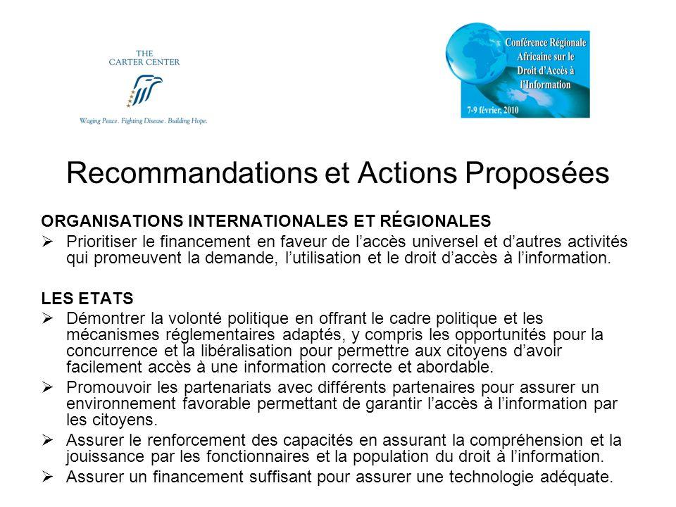 Recommandations et Actions Proposées ORGANISATIONS INTERNATIONALES ET RÉGIONALES Prioritiser le financement en faveur de laccès universel et dautres activités qui promeuvent la demande, lutilisation et le droit daccès à linformation.