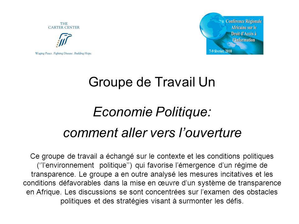 Groupe de Travail Un Economie Politique: comment aller vers louverture Ce groupe de travail a échangé sur le contexte et les conditions politiques (le