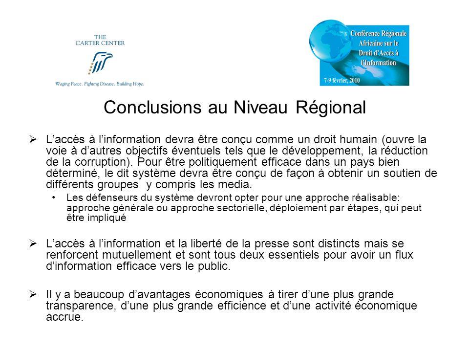 Conclusions au Niveau Régional Laccès à linformation devra être conçu comme un droit humain (ouvre la voie à dautres objectifs éventuels tels que le d