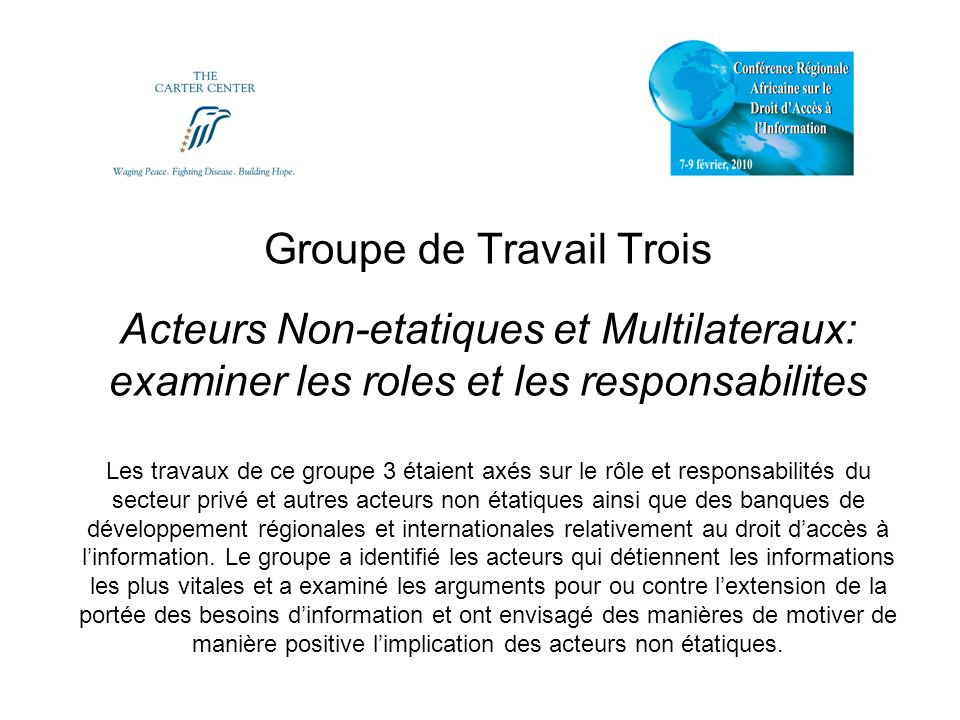 Groupe de Travail Trois Acteurs Non-etatiques et Multilateraux: examiner les roles et les responsabilites Les travaux de ce groupe 3 étaient axés sur