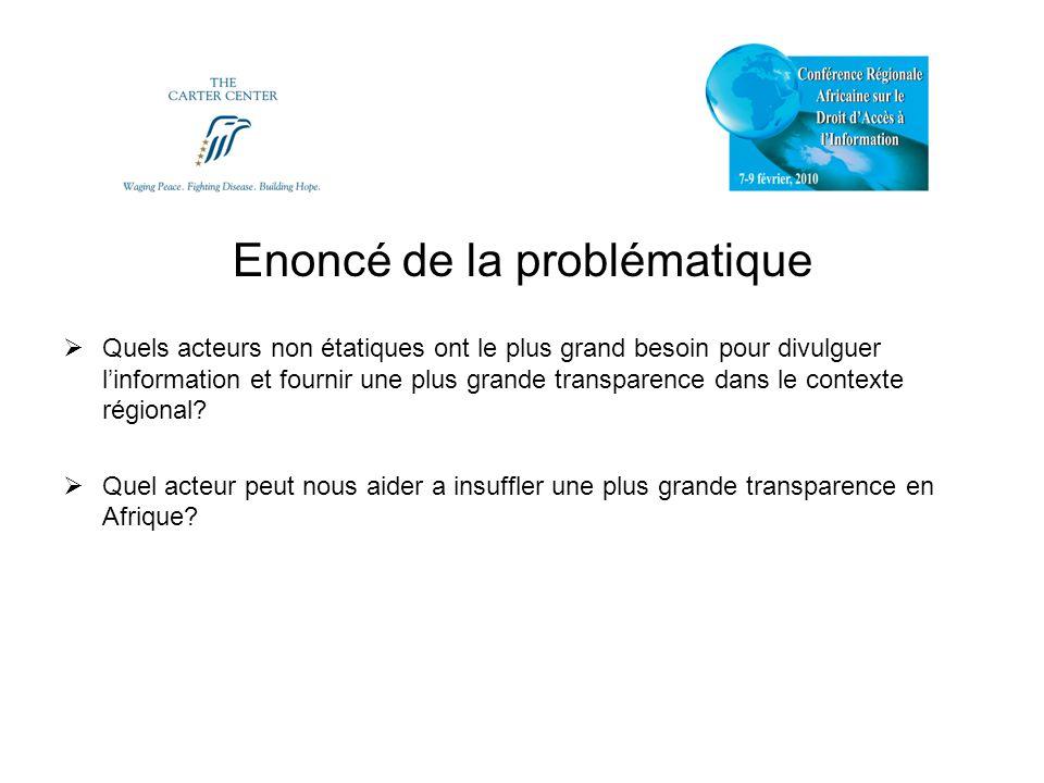 Enoncé de la problématique Quels acteurs non étatiques ont le plus grand besoin pour divulguer linformation et fournir une plus grande transparence da