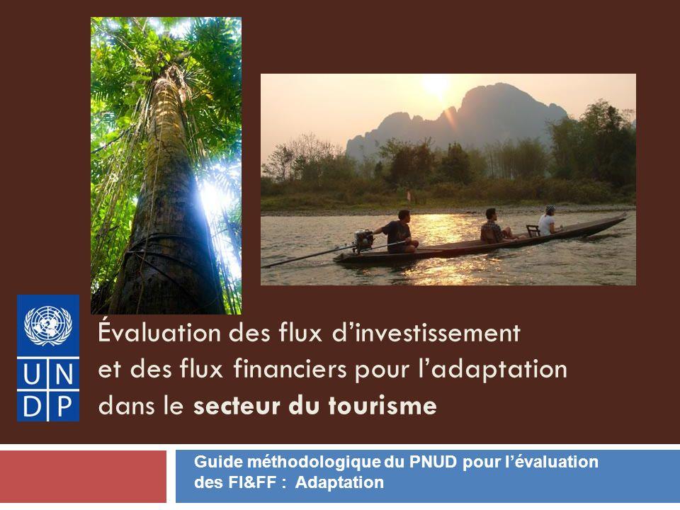 Évaluation des flux dinvestissement et des flux financiers pour ladaptation dans le secteur du tourisme Guide méthodologique du PNUD pour lévaluation