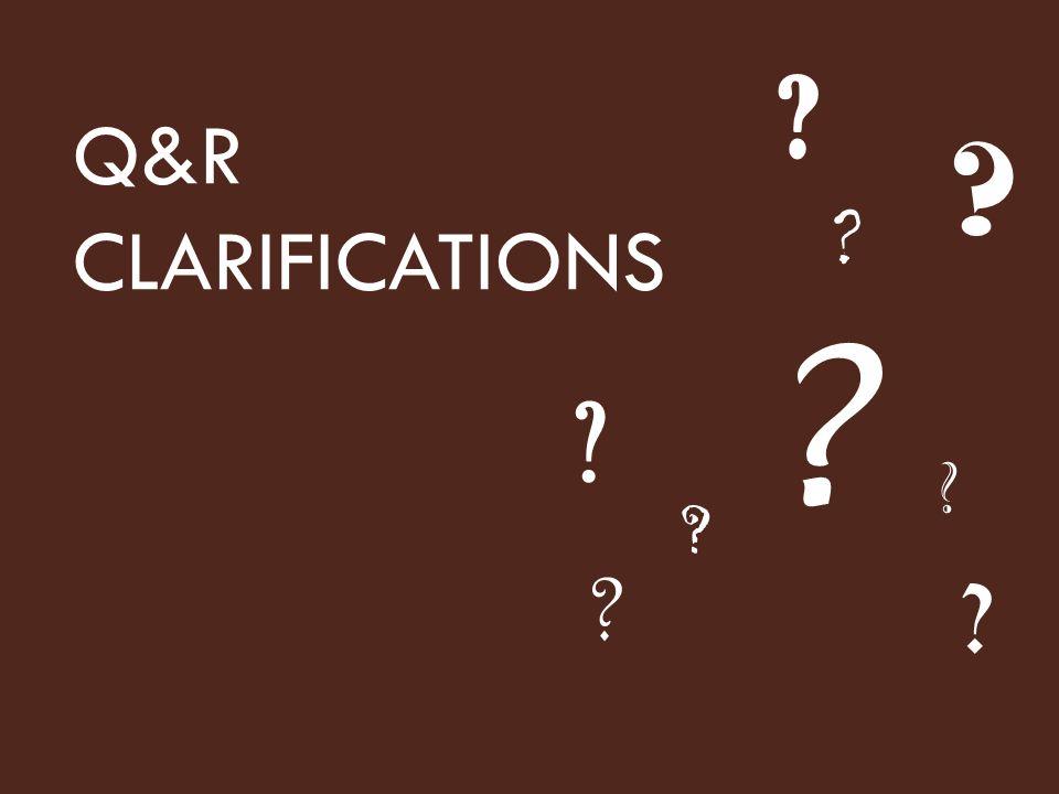 Q&R CLARIFICATIONS ? ? ? ? ? ? ? ? ?
