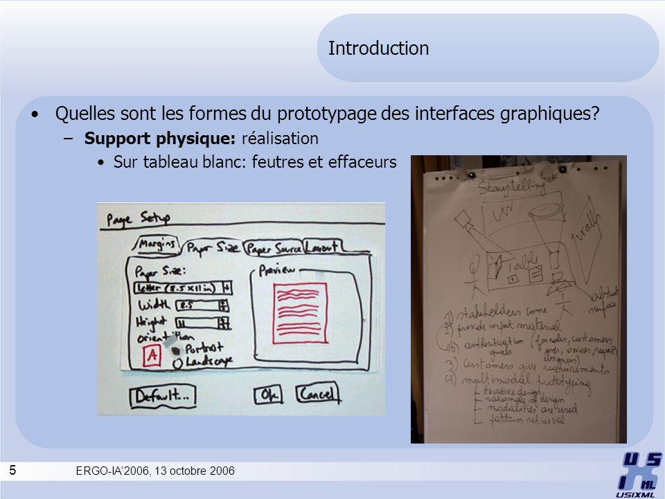 5 ERGO-IA2006, 13 octobre 2006 Introduction Quelles sont les formes du prototypage des interfaces graphiques? –Support physique: réalisation Sur table
