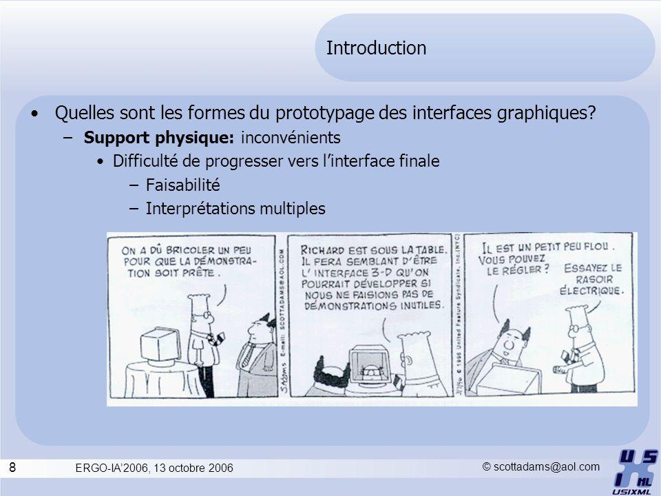 8 ERGO-IA2006, 13 octobre 2006 Introduction Quelles sont les formes du prototypage des interfaces graphiques? –Support physique: inconvénients Difficu