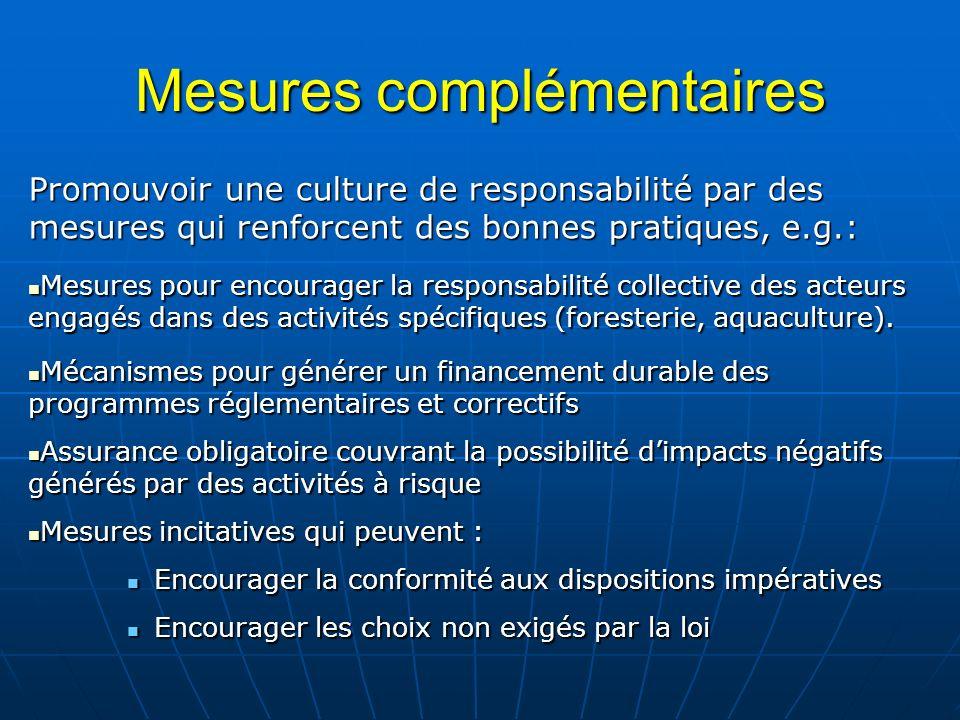 Mesures complémentaires Promouvoir une culture de responsabilité par des mesures qui renforcent des bonnes pratiques, e.g.: Mesures pour encourager la responsabilité collective des acteurs engagés dans des activités spécifiques (foresterie, aquaculture).