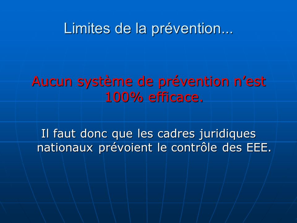 Limites de la prévention... Aucun système de prévention nest 100% efficace. Il faut donc que les cadres juridiques nationaux prévoient le contrôle des