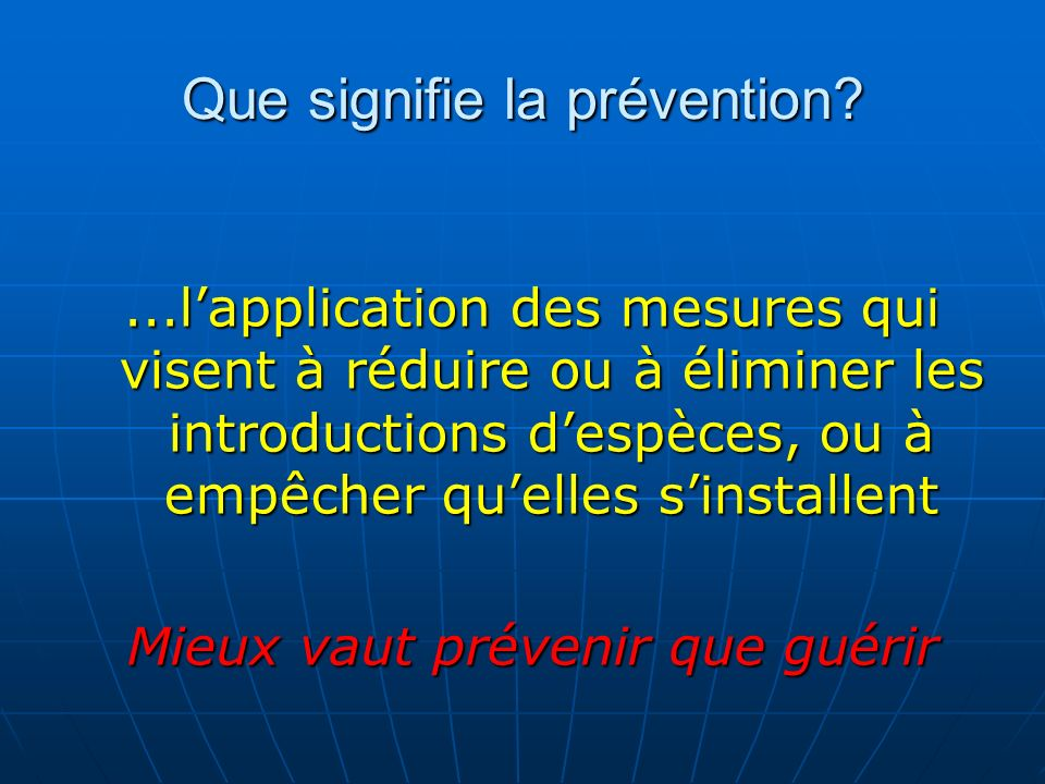 Prevention: la première ligne de défence PreventionEarly Detection and Eradication Control Alien Species Introductions Adapted from Wittenberg R., 2000