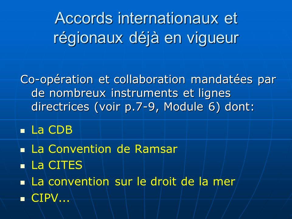 Accords internationaux et régionaux déjà en vigueur Co-opération et collaboration mandatées par de nombreux instruments et lignes directrices (voir p.