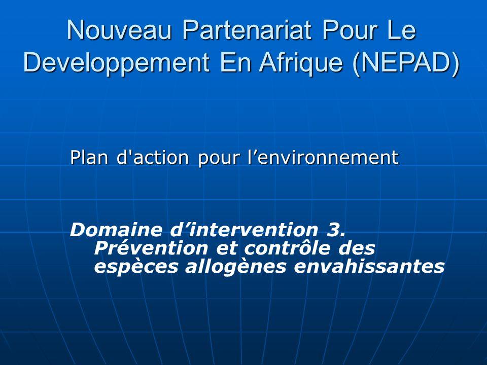 Plan d'action pour lenvironnement Domaine dintervention 3. Prévention et contrôle des espèces allogènes envahissantes Nouveau Partenariat Pour Le Deve