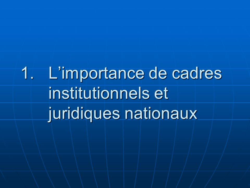 1.Limportance de cadres institutionnels et juridiques nationaux