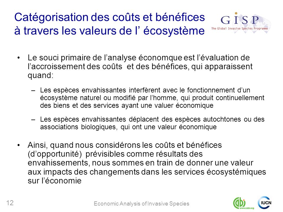 Economic Analysis of Invasive Species 12 Catégorisation des coûts et bénéfices à travers les valeurs de l écosystème Le souci primaire de lanalyse éco