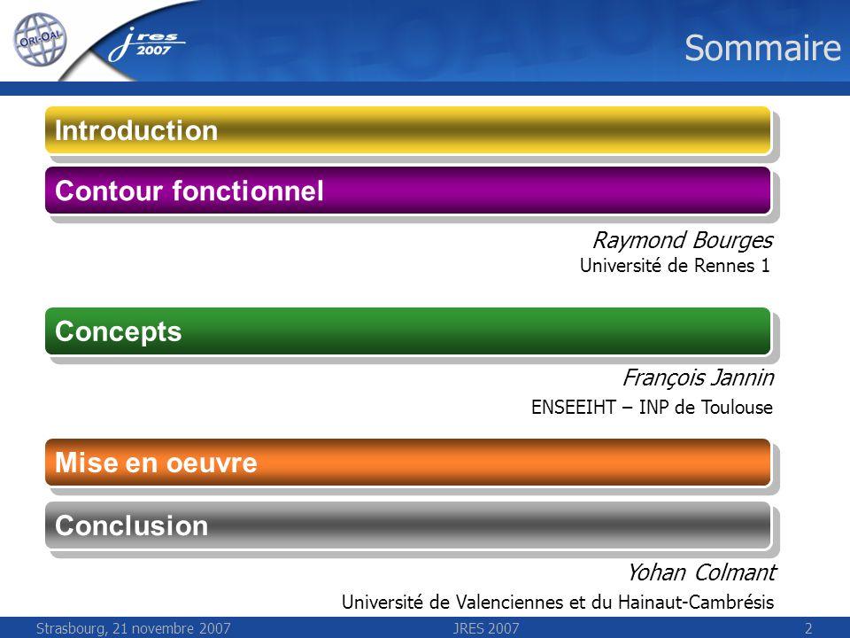 JRES 20072 Sommaire Contour fonctionnel Concepts Mise en oeuvre Yohan Colmant Université de Valenciennes et du Hainaut-Cambrésis Raymond Bourges Unive