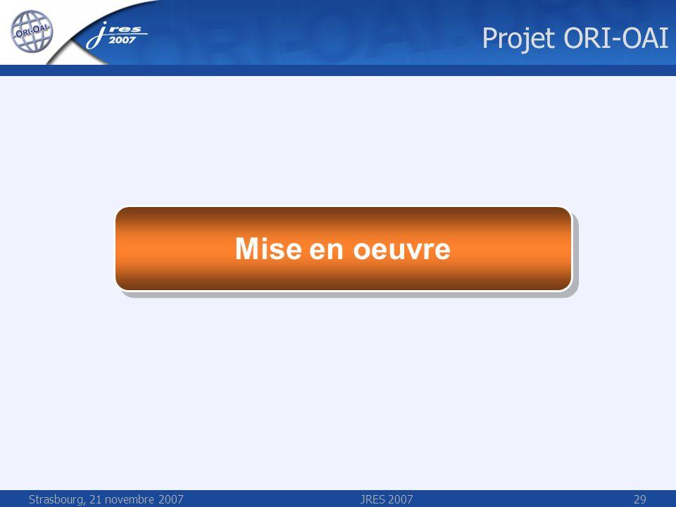 Strasbourg, 21 novembre 2007JRES 200729 Mise en oeuvre Projet ORI-OAI