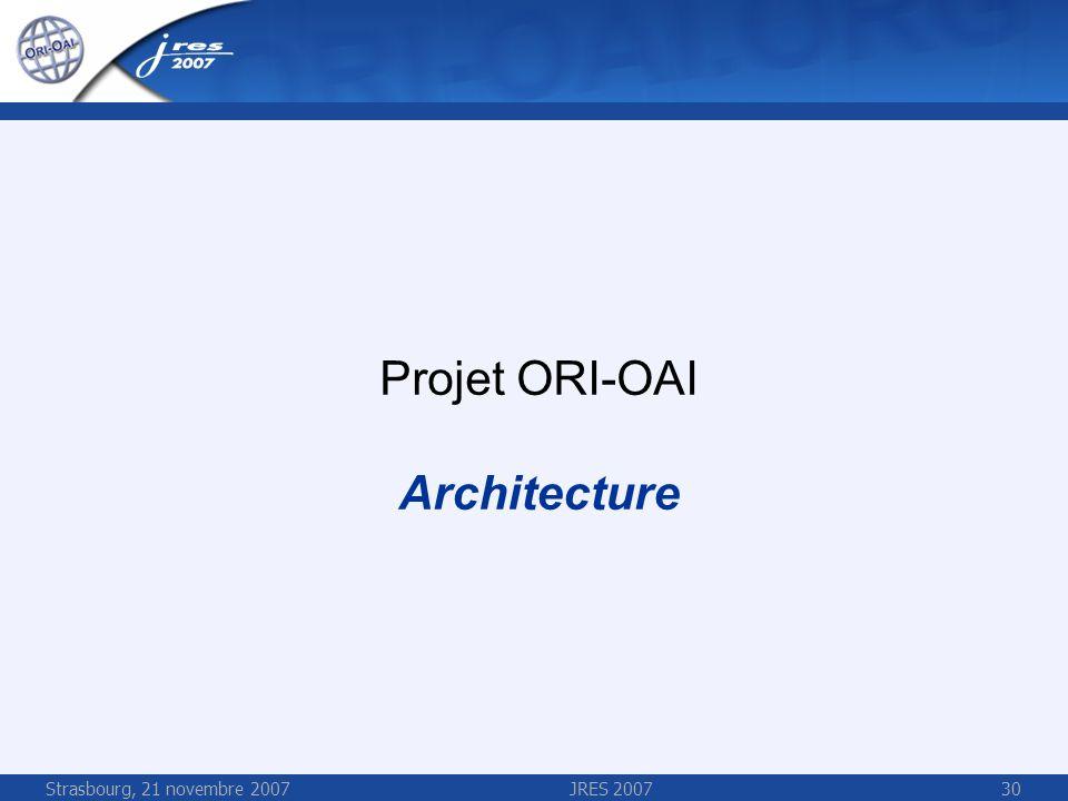 Strasbourg, 21 novembre 2007JRES 200730 Projet ORI-OAI Architecture