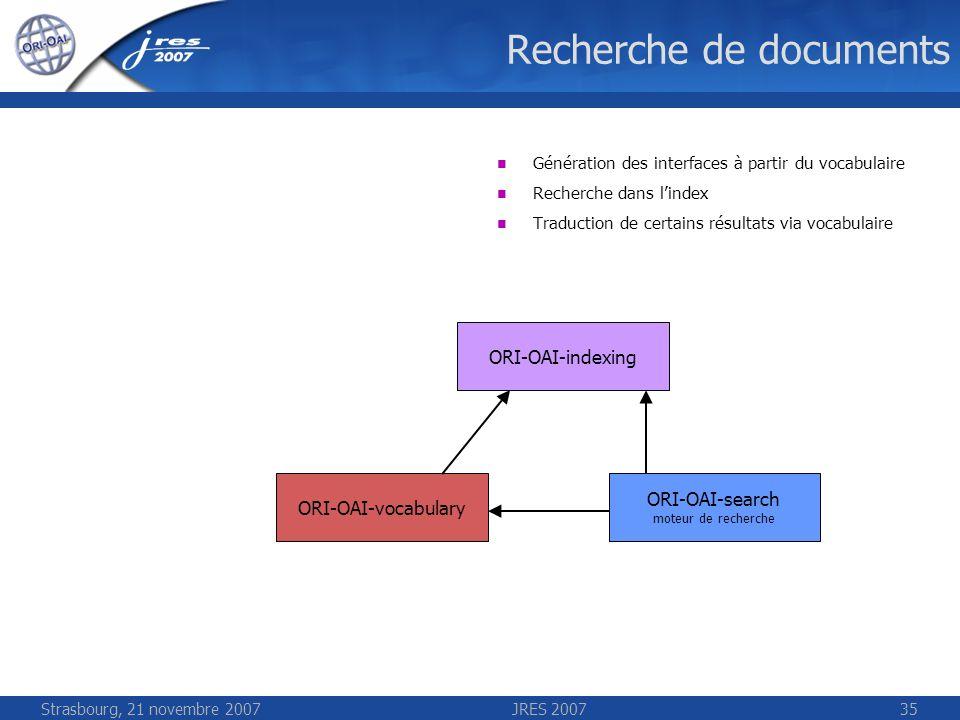 Strasbourg, 21 novembre 2007JRES 200735 Recherche de documents ORI-OAI-indexing ORI-OAI-vocabulary ORI-OAI-search moteur de recherche Génération des i