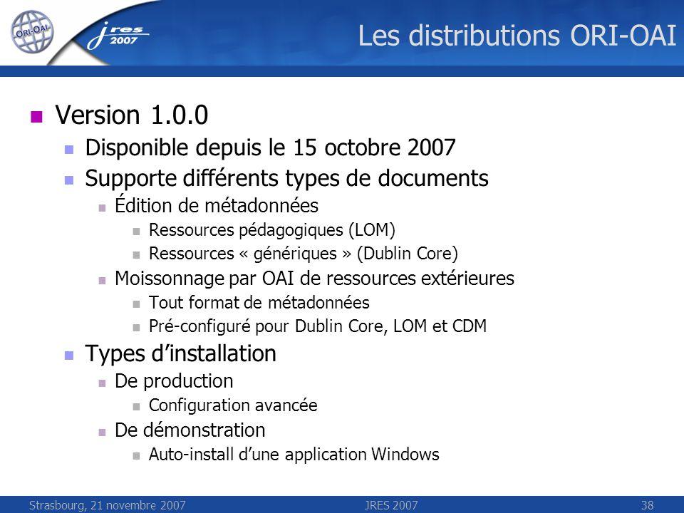 Strasbourg, 21 novembre 2007JRES 200738 Les distributions ORI-OAI Version 1.0.0 Disponible depuis le 15 octobre 2007 Supporte différents types de docu