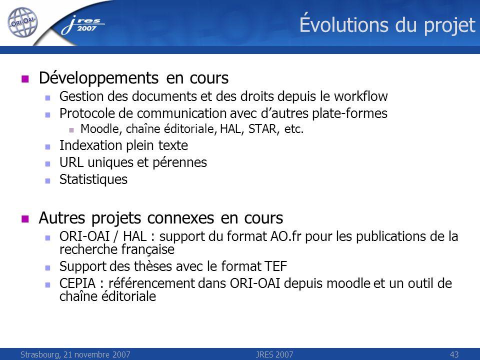 Strasbourg, 21 novembre 2007JRES 200743 Évolutions du projet Développements en cours Gestion des documents et des droits depuis le workflow Protocole