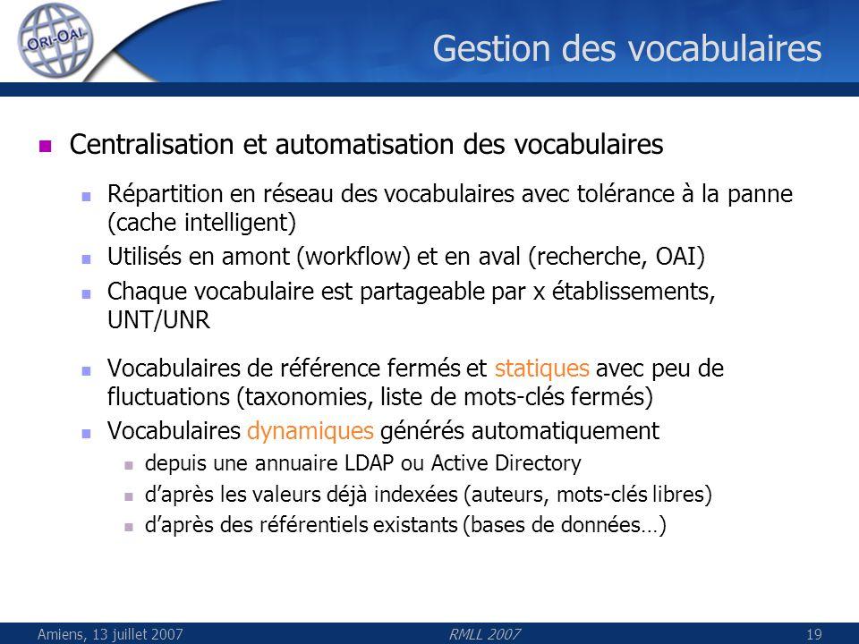 Amiens, 13 juillet 2007RMLL 200719 Gestion des vocabulaires Centralisation et automatisation des vocabulaires Répartition en réseau des vocabulaires a